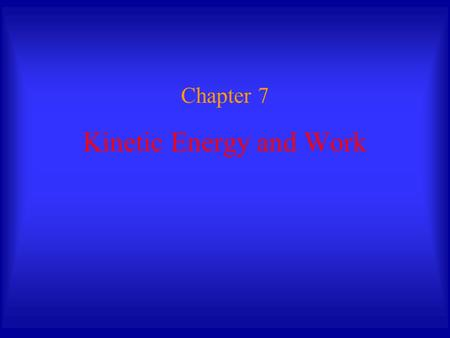 Kinetic Energy and Work Chapter 7. Work and Energy Energy: scalar quantity associated with a state (or condition) of one or more objects. Work and energy.