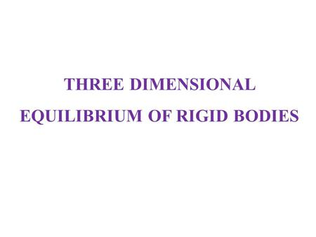 THREE DIMENSIONAL EQUILIBRIUM OF RIGID BODIES. If forces acting on a rigid body are three dimensional, six equations of equilibrium can be used: