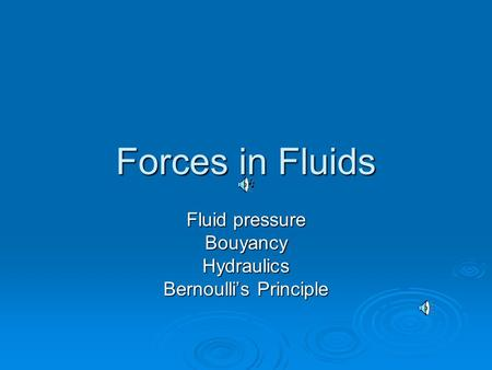 Forces in Fluids Fluid pressure BouyancyHydraulics Bernoulli's Principle.