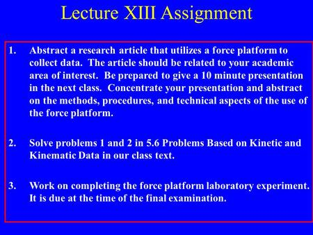 Lecture XIII Assignment 1.Abstract a research article that utilizes a force platform to collect data. The article should be related to your academic area.