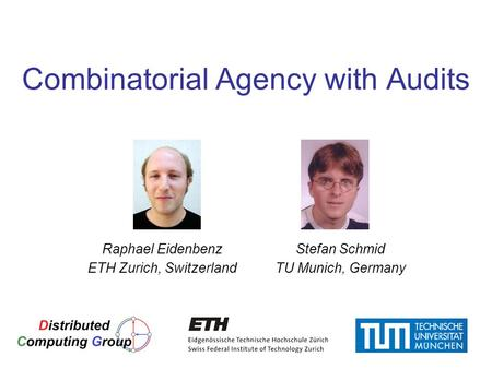 1 Combinatorial Agency with Audits Raphael Eidenbenz ETH Zurich, Switzerland Stefan Schmid TU Munich, Germany TexPoint fonts used in EMF. Read the TexPoint.