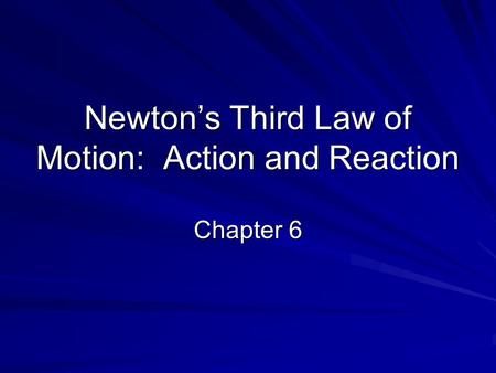 Newton's Third Law of Motion: Action and Reaction Chapter 6.