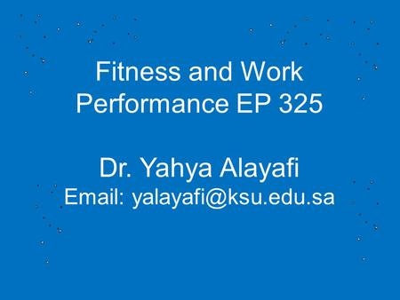 Fitness and Work Performance EP 325 Dr. Yahya Alayafi