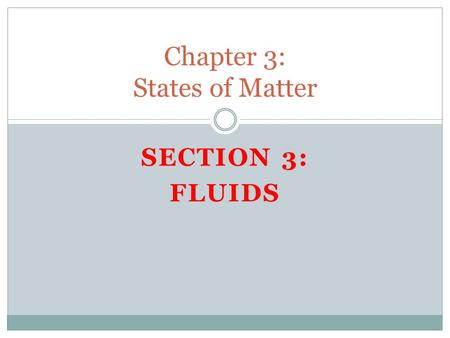 SECTION 3: FLUIDS Chapter 3: States of Matter. BELLRINGER Take out a sheet of paper, tear it in half and share with a neighbor. You will have 5 minutes.