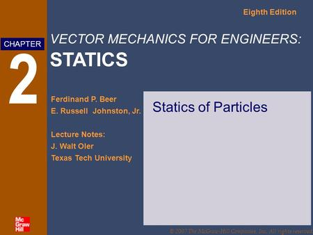 VECTOR MECHANICS FOR ENGINEERS: STATICS Eighth Edition Ferdinand P. Beer E. Russell Johnston, Jr. Lecture Notes: J. Walt Oler Texas Tech University CHAPTER.