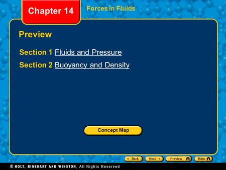 < BackNext >PreviewMain Chapter 14 Forces in Fluids Preview Section 1 Fluids and PressureFluids and Pressure Section 2 Buoyancy and DensityBuoyancy and.