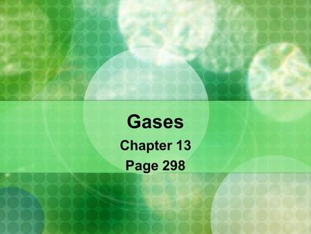 Gases Chapter 13 Page 298. Gases Properties: Gases are fluids because their molecules/atoms can flow Gases have low density Highly compressible – their.