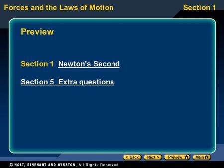 Forces and the Laws of MotionSection 1 Preview Section 1 Newton's SecondNewton's Second Section 5 Extra questions.