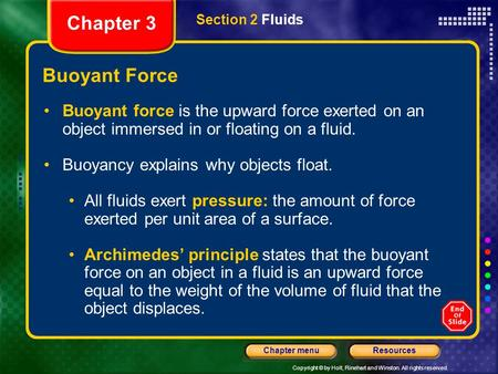 Copyright © by Holt, Rinehart and Winston. All rights reserved. ResourcesChapter menu Buoyant Force Buoyant force is the upward force exerted on an object.
