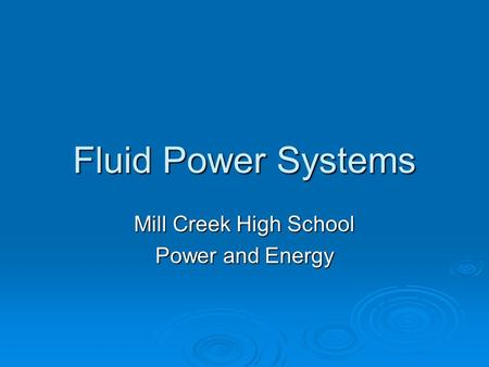 Fluid Power Systems Mill Creek High School Power and Energy.