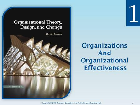 Copyright © 2013 Pearson Education, Inc. Publishing as Prentice Hall 1-1 Organizations And Organizational Effectiveness.
