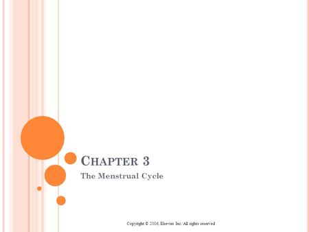 Copyright © 2006, Elsevier Inc. All rights reserved C HAPTER 3 The Menstrual Cycle.