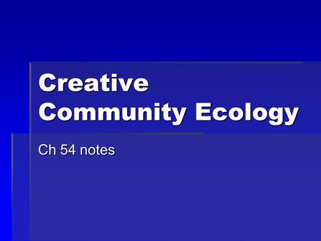 Creative Community Ecology