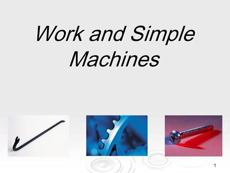 1 Work and Simple Machines. Work Answer the following questions with your elbow partner.  What is work?  Does everyone do work?  We are going to contrast.