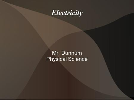 Electricity Mr. Dunnum Physical Science. Positive and Negative Charge An atom becomes negatively charged when it gains extra electrons. If an atom loses.