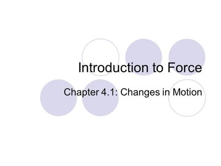 Introduction to Force Chapter 4.1: Changes in Motion.