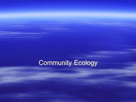 Community Ecology. What Is a Community? A biological community is an assemblage of populations of various species living close enough for potential interaction.