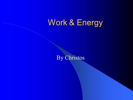 Work & Energy By Christos. Work Work is defined as a force acting upon an object to cause a displacement. Be aware: If the acting force has no component.