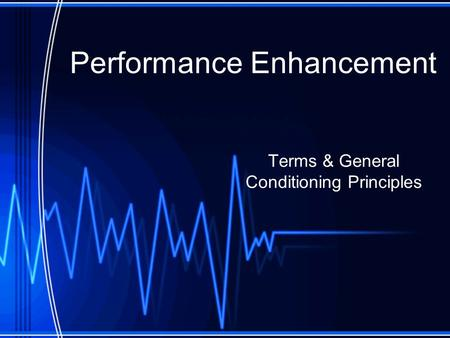 Performance Enhancement Terms & General Conditioning Principles.