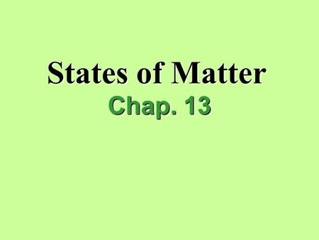 States of Matter Chap. 13. State of matter in which particles are separated by large distances. I.Gases.