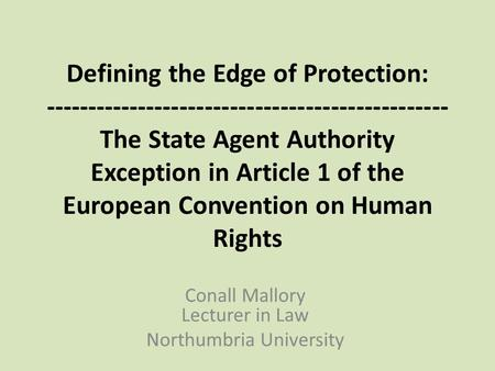Defining the Edge of Protection: ------------------------------------------------ The State Agent Authority Exception in Article 1 of the European Convention.