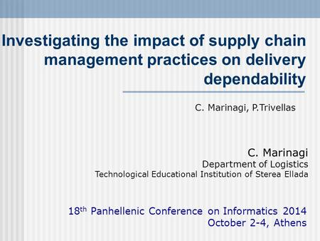 Investigating the impact of supply chain management practices on delivery dependability C. Marinagi Department of Logistics Technological Educational Institution.