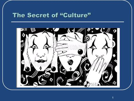 "1 The Secret of ""Culture"". 2 Why are We Talking About Culture? ""Culture"" is defined by technical training professional values/presumptions and norms and."