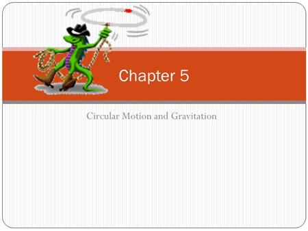 Circular Motion and Gravitation Chapter 5. Kinematics of Uniform Circular motion An object that moves in a circle at constant speed, v, is said to be.