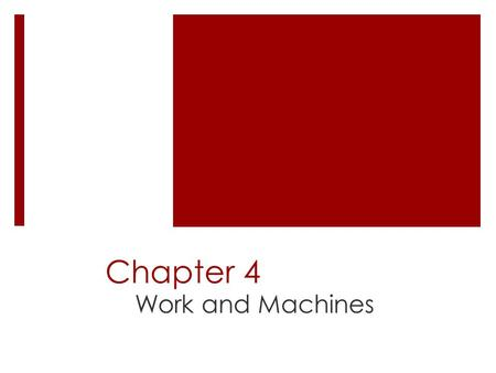 Chapter 4 Work and Machines. DO NOW  Which of the following requires the most work and why?  1. The work required to run a half hour on a treadmill.