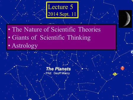 © 2005 Pearson Education Inc., publishing as Addison-Wesley The Planets Prof. Geoff Marcy The Nature of Scientific Theories Giants of Scientific Thinking.