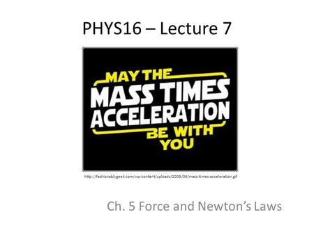 PHYS16 – Lecture 7 Ch. 5 Force and Newton's Laws