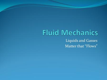 "Liquids and Gasses Matter that ""Flows"""