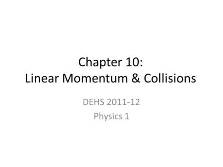 Chapter 10: Linear Momentum & Collisions