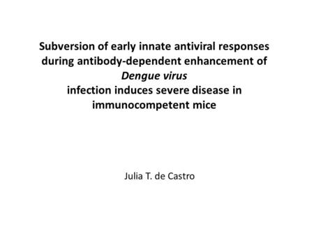 Subversion of early innate antiviral responses during antibody-dependent enhancement of Dengue virus infection induces severe disease in immunocompetent.