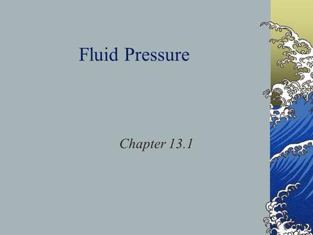 Fluid Pressure Chapter 13.1. Pressure What is the definition of pressure? The result of a force distributed over an area The book talks about the difference.