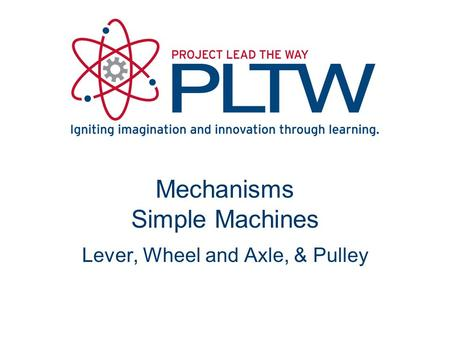 Mechanisms Simple Machines Lever, Wheel and Axle, & Pulley.