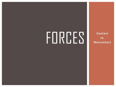 Forces Contact vs. Noncontact.