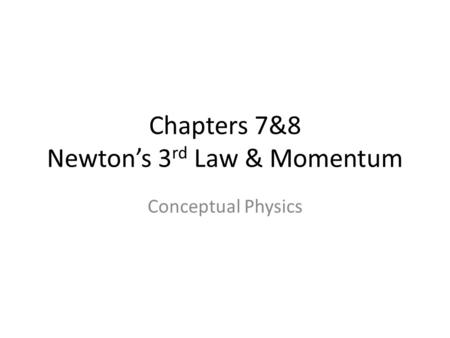 Chapters 7&8 Newton's 3rd Law & Momentum