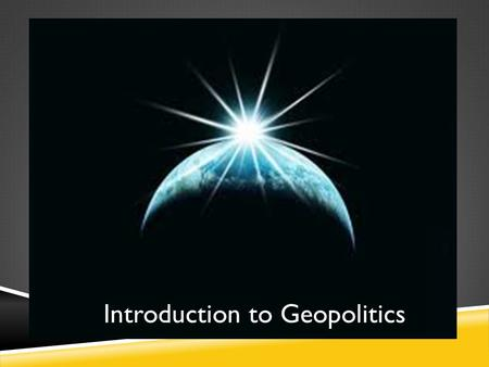 Introduction to Geopolitics.  The study of how geography impacts politics, demography, and economics, especially with respect to developing foreign.