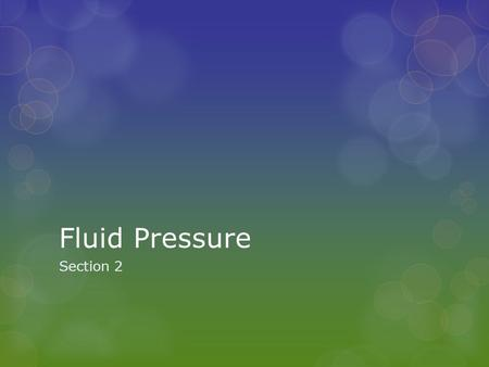 Fluid Pressure Section 2. Pressure  Deep sea divers wear atmospheric diving suits to resist the forces exerted by the water in the depths of the ocean.