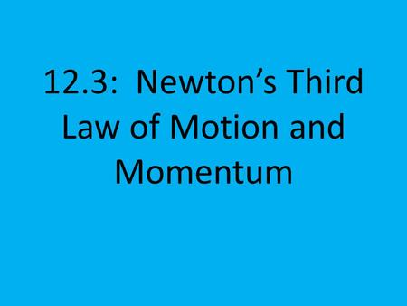 12.3: Newton's Third Law of Motion and Momentum