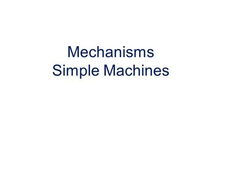Mechanisms Simple Machines. DEMS! Simple Machines The Six Simple Machines Mechanisms that manipulate magnitude of force and distance. Lever Wheel and.