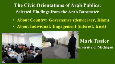 The Civic Orientations of Arab Publics: Selected Findings from the Arab Barometer About Country: Governance (democracy, Islam) About Individual: Engagement.