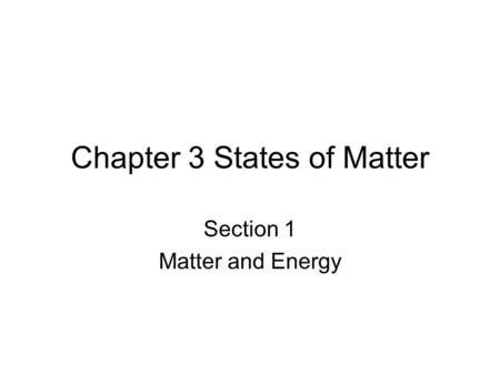 Chapter 3 States of Matter Section 1 Matter and Energy.