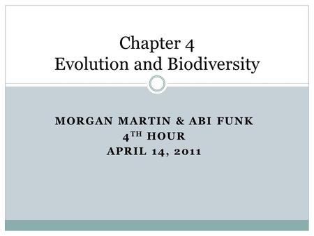 MORGAN MARTIN & ABI FUNK 4 TH HOUR APRIL 14, 2011 Chapter 4 Evolution and Biodiversity.