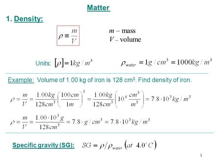 Matter 1. Density: m – mass V – volume Units: