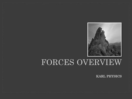 KARL PHYSICS FORCES OVERVIEW. FORCES are any push or pull. Forces accelerate objects.