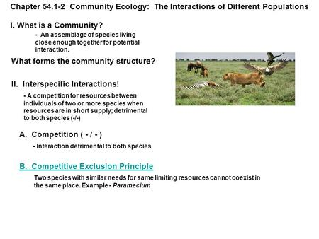Chapter 54.1-2 Community Ecology: The Interactions of Different Populations I. What is a Community? - An assemblage of species living close enough together.