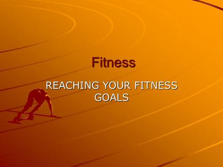 Fitness Fitness REACHING YOUR FITNESS GOALS BENEFITS OF EXERCISE/FITNESS Feel better Sleep better More energy Less body fat More muscle Feel more confident.