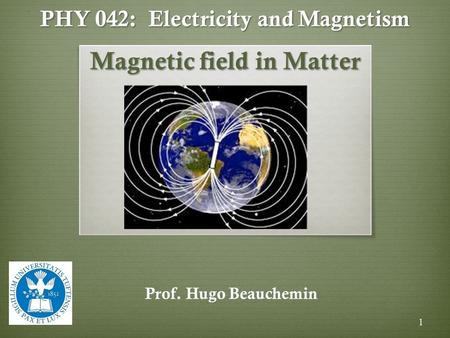 PHY 042: Electricity and Magnetism Magnetic field in Matter Prof. Hugo Beauchemin 1.
